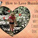 How to Love Running (and Reasons why you Currently Don't…)