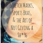 Stretch Marks, Sports Bras, & the Art of Not Giving a $h*%