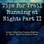 "Tips for Trail Running at Night: Part II.  The ""Other"" Stuff You Need to Know."