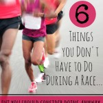 6 Things You Don't Have to Do on Race Day…