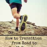 How to Start Trail Running: a Guide to Transitioning from Road to Trails