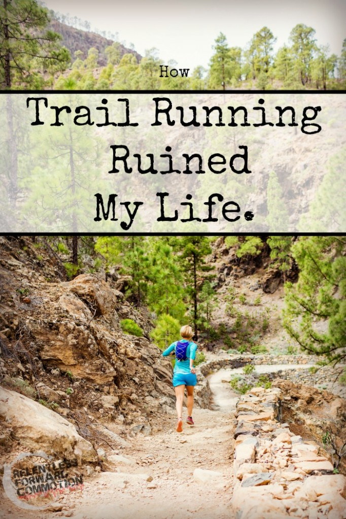 trail running ruined my life