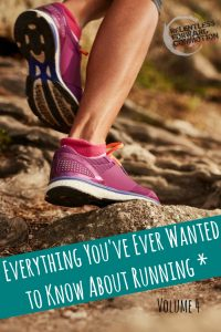 Everything You've Ever Wanted to Know About Running* Volume 4