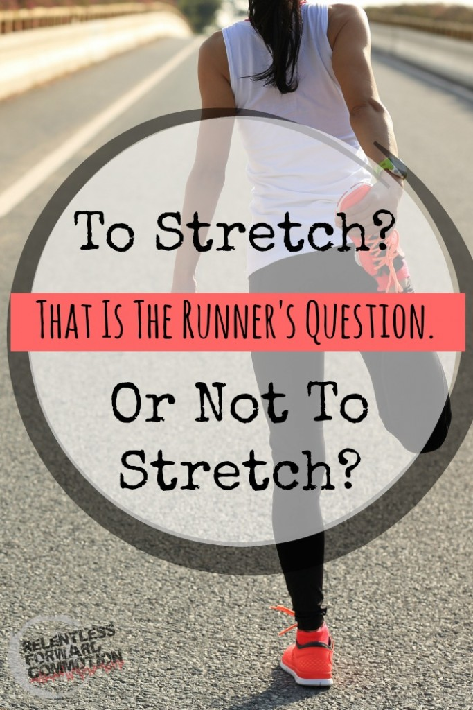To Stretch, or Not to Stretch: That is the Runner's Question