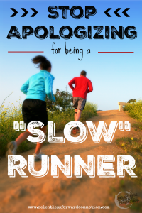 """Stop Apologizing for Being a """"Slow"""" Runner."""