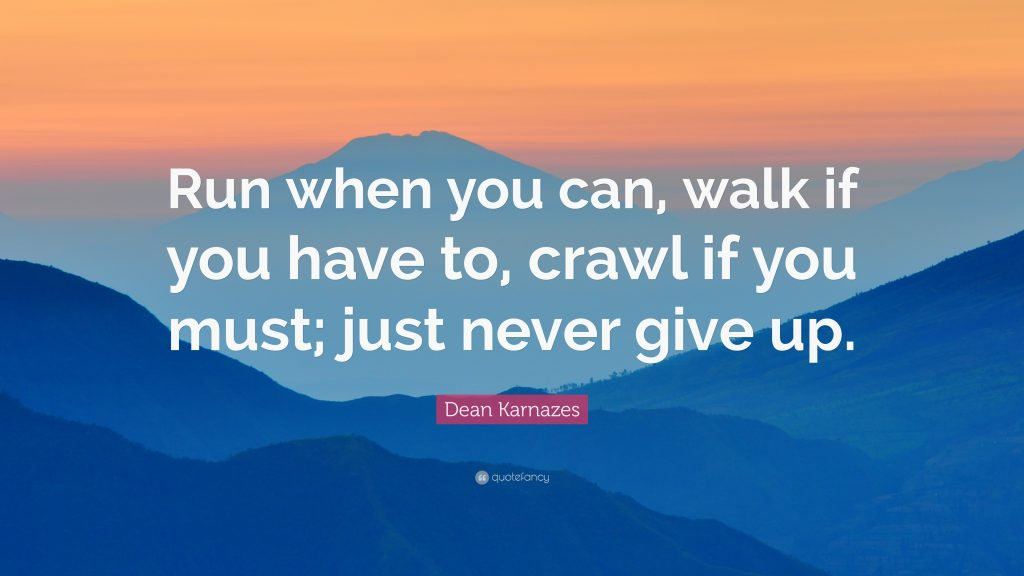 17465-Dean-Karnazes-Quote-Run-when-you-can-walk-if-you-have-to-crawl-if