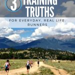 3 Training Truths (For Everyday, Real Life, Runners)