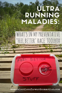 "Ultra Running Maladies: What's In My Prevention  ""Feel Better"" Toolbox"