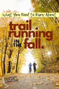Trail Running in the Fall: What You Need to Know
