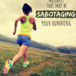 5 Non-Running Mistakes That May Be Sabotaging Your Running