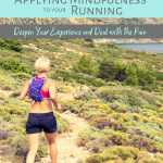 Applying Mindfulness to Your Running: Deepen Your Experience and Deal with the Pain