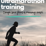 The Realities of Ultramarathon Training: Tough Love from a Coach