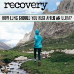 How Long Should I Rest After an Ultramarathon?