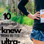 10 Things I Wish I Knew Before My First Ultra
