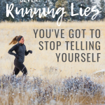7 Running Lies You've Got to Stop Telling Yourself