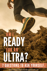 Am I Ready for an Ultramarathon? 7 Questions to Ask Yourself.