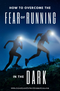 How to Overcome the Fear of Running in the Dark