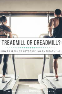 Why We Hate the Treadmill & How to Learn to Love it
