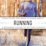 Everything You Need to Know about Running: A Beginner's Guide to Getting Started