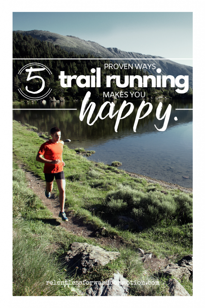 Chances are, if you're reading this post, you didn't actually NEED science to tell you what you already know: trail running makes you happy.  But in case you've wondered about the specifics, here are 5 proven ways trail running makes you happy.