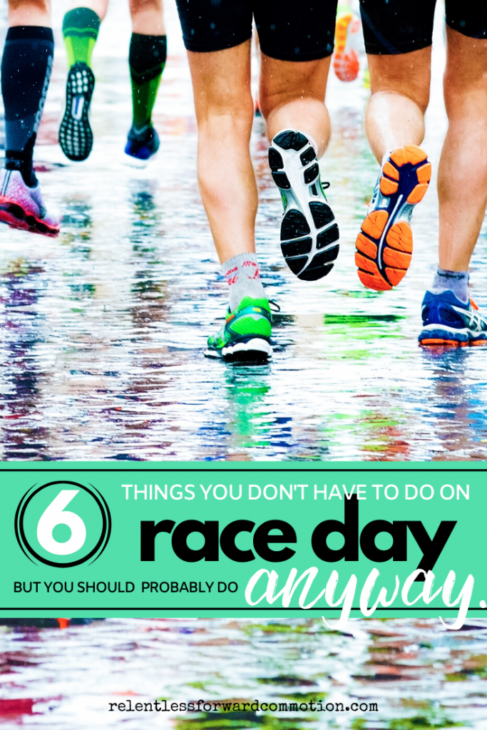 6 Things You Don't Have to Do on Race Day...but you should probably consider doing anyway.