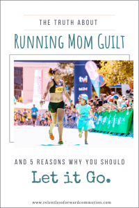 Running Mom Guilt: 5 Reasons Why You Should Let It Go
