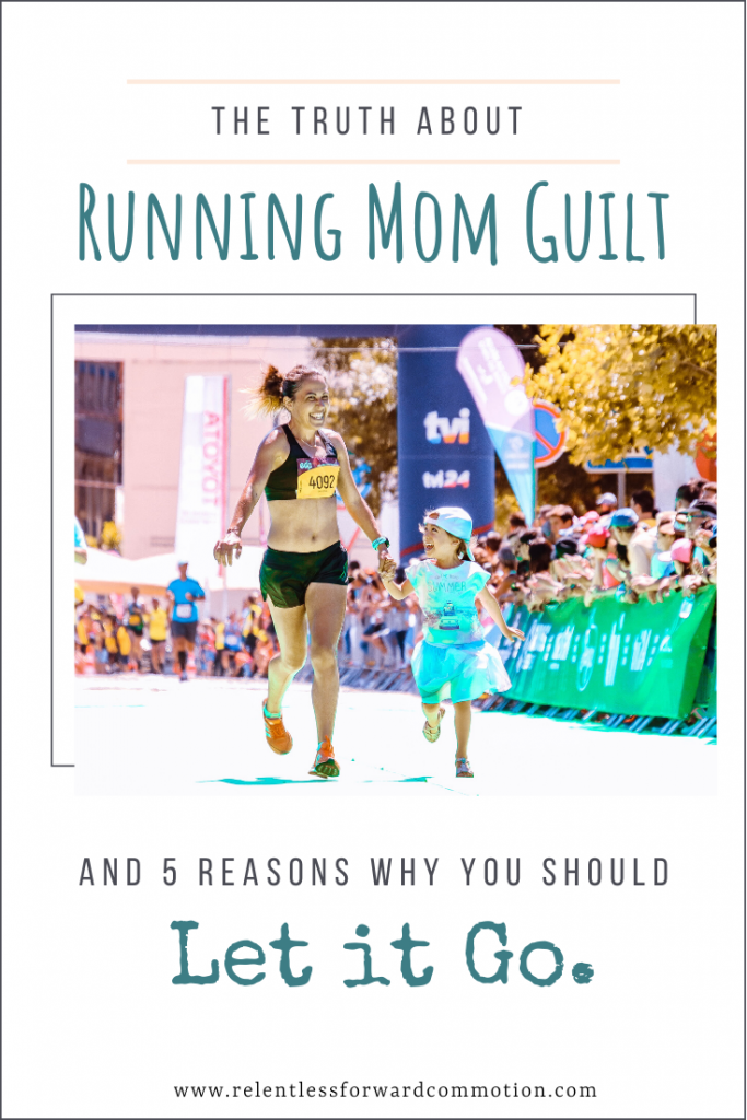 Running Mom Guilt: the remorseful, anxiety riddled feeling that you are selfish for running, and should be spending time with your family instead of logging miles.   It's a common emotion that plagues running moms everywhere.   Here's the truth about running mom guilt...and 5 reasons why you need to let that guilt go.