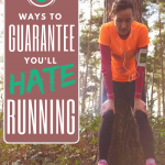 5 Ways to Guarantee You'll Hate Running