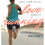 10 Things You Can Still Love About Running – Without Racing