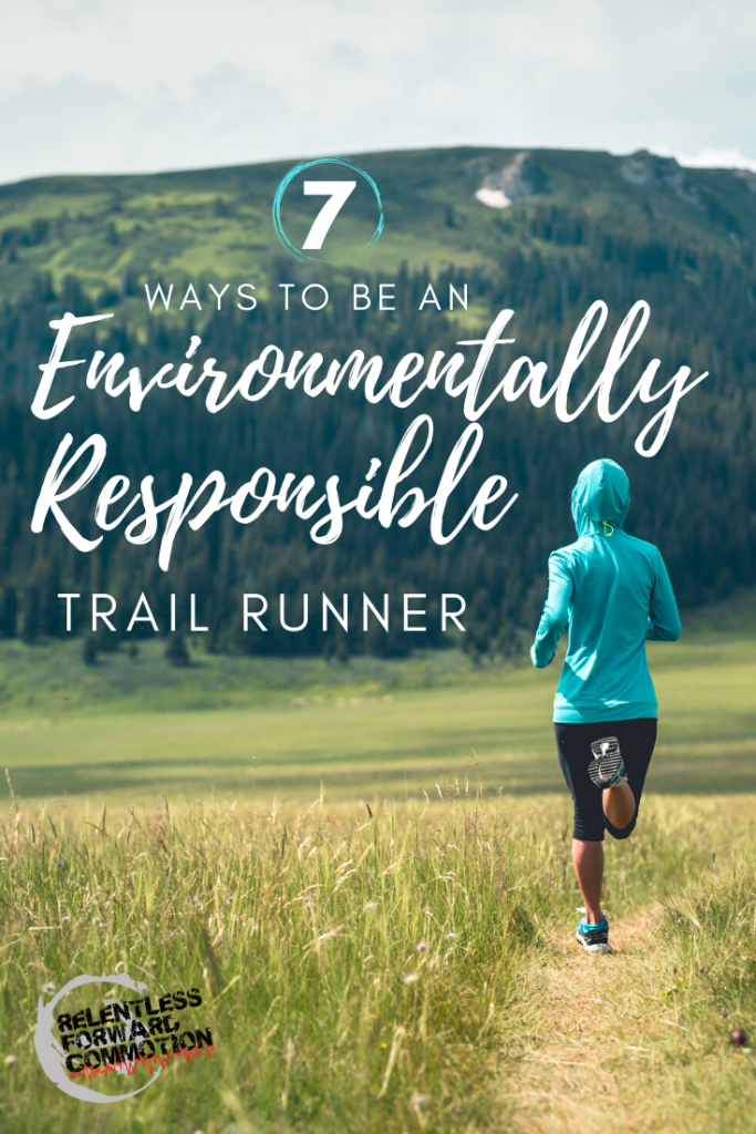 "The truth is, there are a number of environmental mistakes even the most ""green"" trail runners may make without even knowing it. Here are seven steps you can take to ensure you are being an environmentally responsible trail runner."