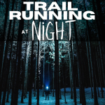 Tips for Trail Running at Night