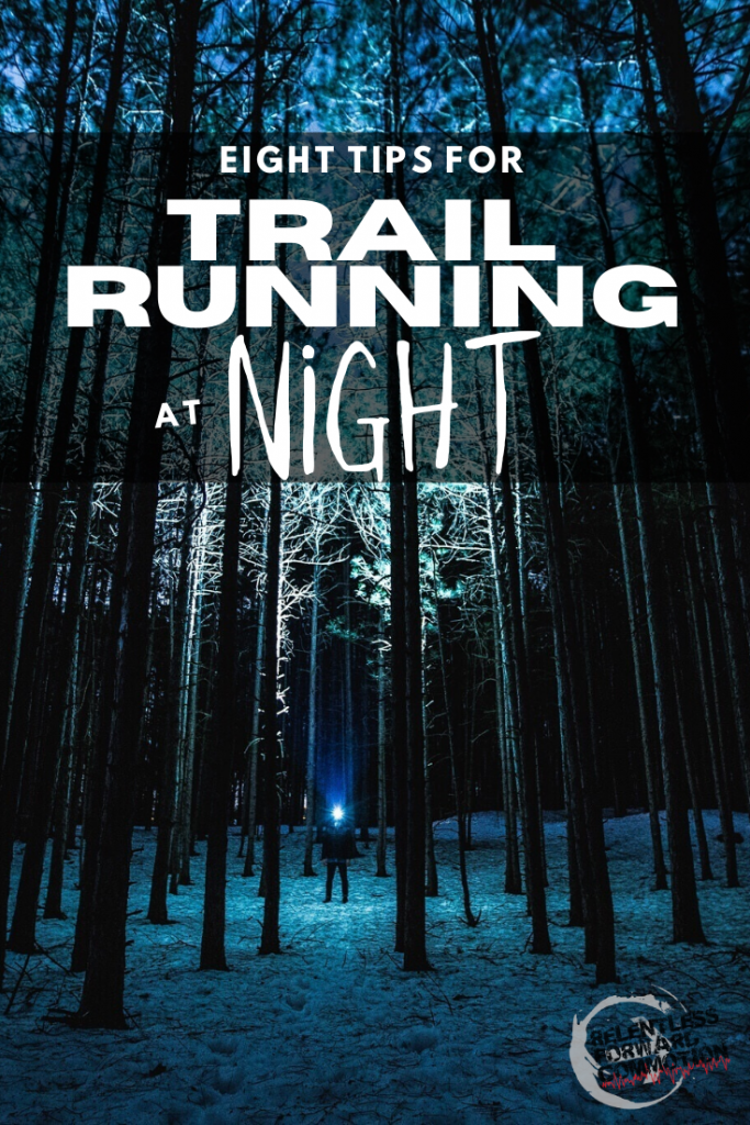 Do you want or need to run on the trails at night?  Maybe you simply don't have time during the day, or you are training for an ultra or an overnight event.  If you're timid to hit the trails after dark, here are 8 Tips for Trail Running at Night