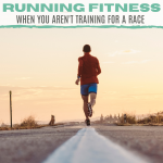 How to Maintain Running Fitness When You Aren't Training for a Race