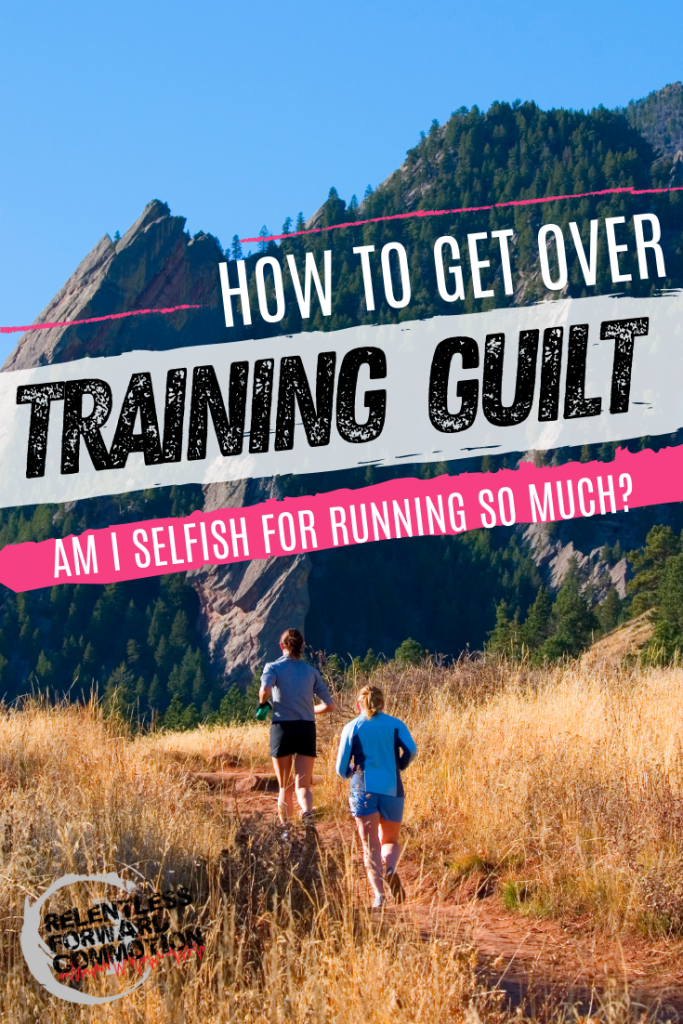 """Am I Selfish for Running so Much?"" - How to Get Over Training Guilt"