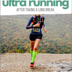 6 Tips to Safely Return to Ultra Running After Taking a Long Break