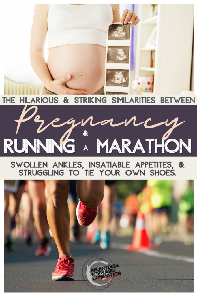 Swollen ankles, insatiable appetites, and struggling to tie your own shoes.  The hilarious & striking similarities between pregnancy & running a marathon.  .