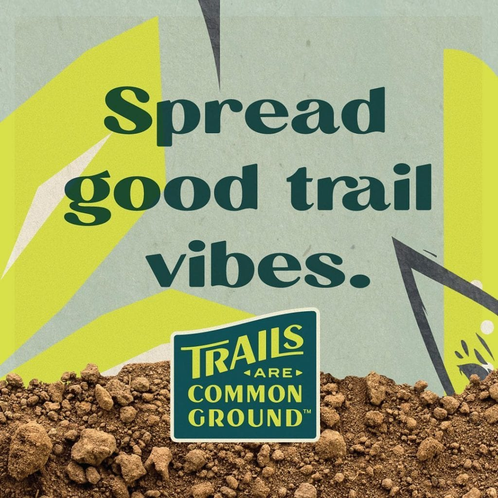 Spread Good Trail Vibes Trails are common ground